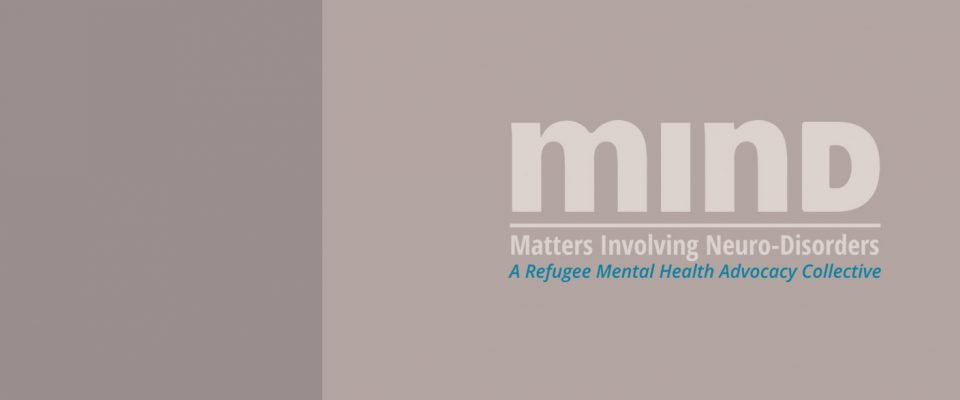 MIND is Matters Involving Neuro-Disorders, a refugee mental health advocacy collective.